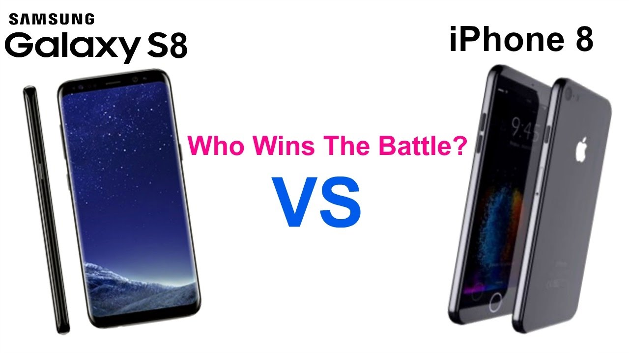 Samsung Galaxy S8 vs iPhone 8- Battle